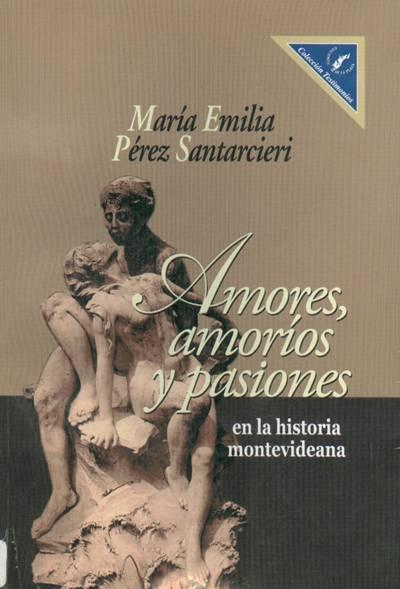 Amores, amoríos y pasiones en la historia montevideana