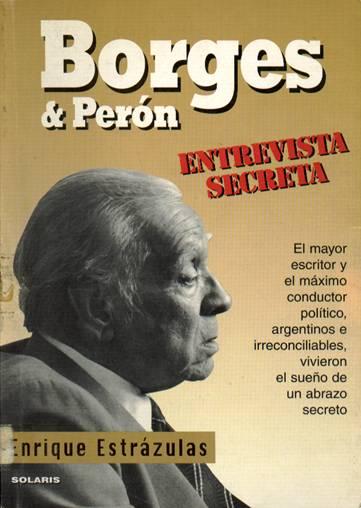 Borges & Perón, una entrevista secreta